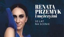 Renata Przemyk i mężczyźni. 30 lat na scenie.